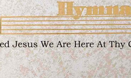 Blessed Jesus We Are Here At Thy Call – Hymn Lyrics