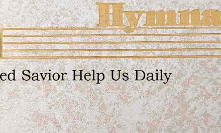 Blessed Savior Help Us Daily – Hymn Lyrics