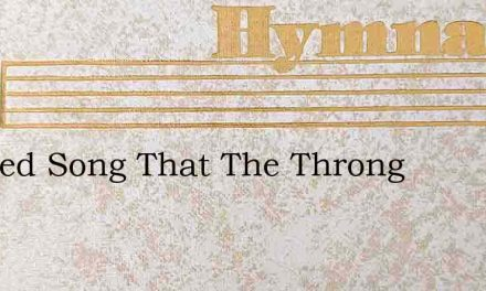 Blessed Song That The Throng – Hymn Lyrics