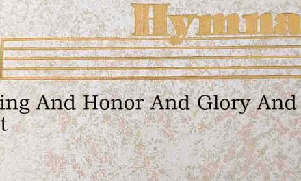 Blessing And Honor And Glory And Chant – Hymn Lyrics
