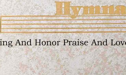 Blessing And Honor Praise And Love – Hymn Lyrics