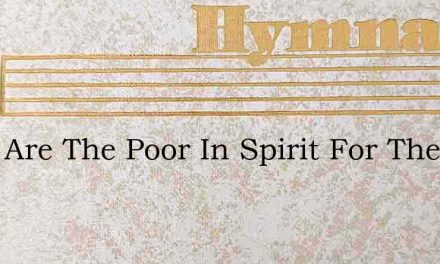 Blest Are The Poor In Spirit For Theirs – Hymn Lyrics