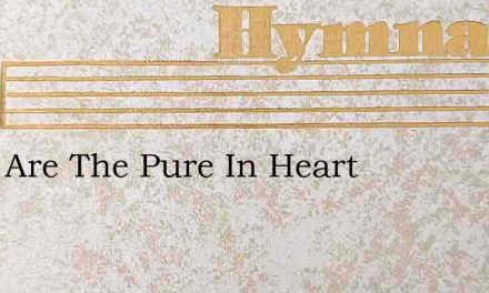 Blest Are The Pure In Heart – Hymn Lyrics