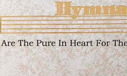 Blest Are The Pure In Heart For They Sha – Hymn Lyrics