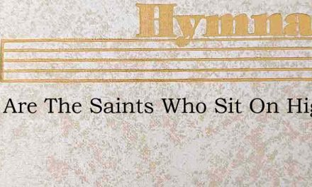 Blest Are The Saints Who Sit On High – Hymn Lyrics
