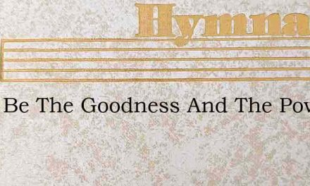 Blest Be The Goodness And The Power – Hymn Lyrics