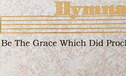 Blest Be The Grace Which Did Proclaim – Hymn Lyrics