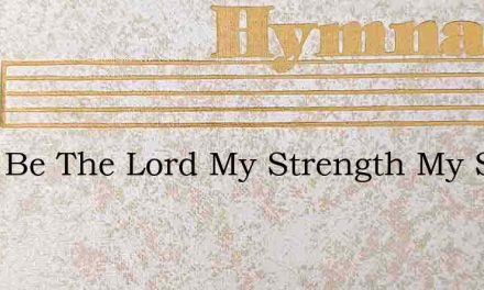 Blest Be The Lord My Strength My Shield – Hymn Lyrics