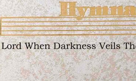 Blest Lord When Darkness Veils The Skies – Hymn Lyrics