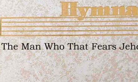 Blest The Man Who That Fears Jehovah – Hymn Lyrics