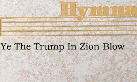 Blow Ye The Trump In Zion Blow – Hymn Lyrics