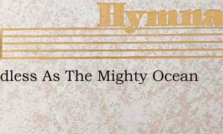 Boundless As The Mighty Ocean – Hymn Lyrics