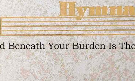Bowed Beneath Your Burden Is There None – Hymn Lyrics