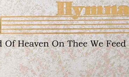 Bread Of Heaven On Thee We Feed – Hymn Lyrics