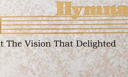 Bright The Vision That Delighted – Hymn Lyrics