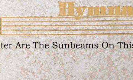 Brighter Are The Sunbeams On This Day – Hymn Lyrics
