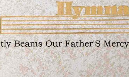 Brightly Beams Our Father'S Mercy – Hymn Lyrics
