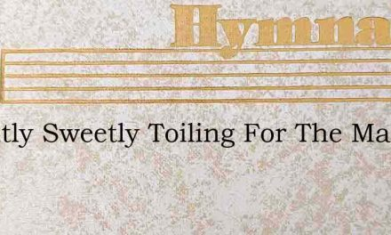Brightly Sweetly Toiling For The Master – Hymn Lyrics