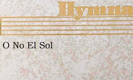 Brille O No El Sol – Hymn Lyrics