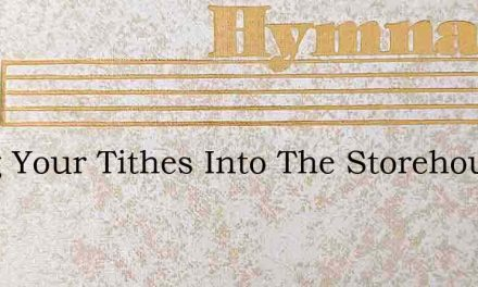 Bring Your Tithes Into The Storehouse – Hymn Lyrics