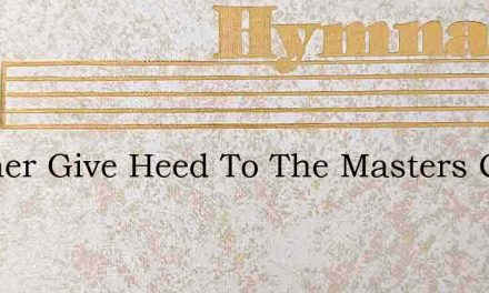 Brother Give Heed To The Masters Call – Hymn Lyrics
