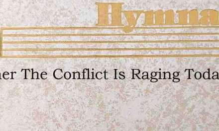 Brother The Conflict Is Raging Today – Hymn Lyrics