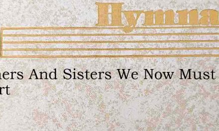 Brothers And Sisters We Now Must Depart – Hymn Lyrics