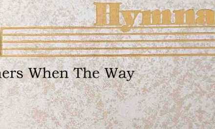 Brothers When The Way – Hymn Lyrics