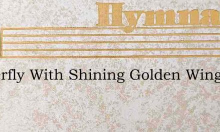 Butterfly With Shining Golden Wing – Hymn Lyrics