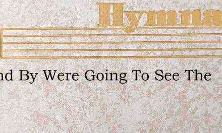 By And By Were Going To See The – Hymn Lyrics