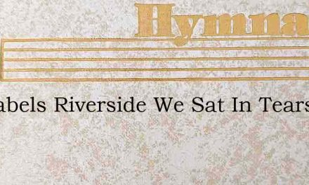 By Babels Riverside We Sat In Tears – Hymn Lyrics