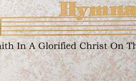 By Faith In A Glorified Christ On The Th – Hymn Lyrics