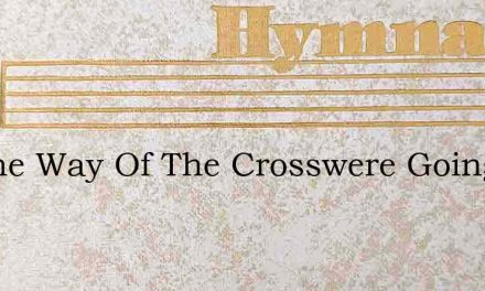 By The Way Of The Crosswere Going – Hymn Lyrics