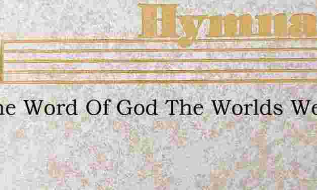 By The Word Of God The Worlds Were Made – Hymn Lyrics