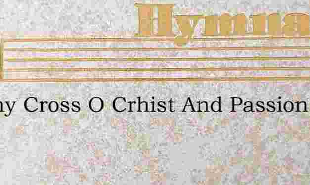 By Thy Cross O Crhist And Passion – Hymn Lyrics