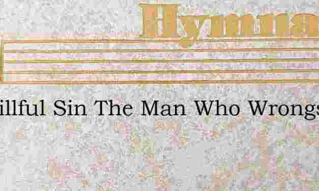By Willful Sin The Man Who Wrongs – Hymn Lyrics