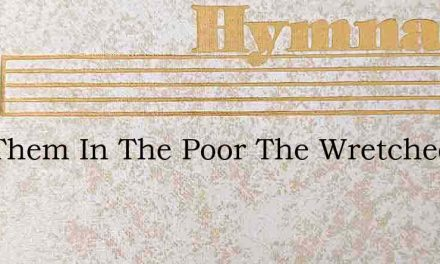 Call Them In The Poor The Wretched – Hymn Lyrics