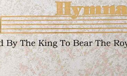 Called By The King To Bear The Royal Sta – Hymn Lyrics