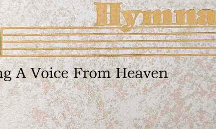 Calling A Voice From Heaven – Hymn Lyrics