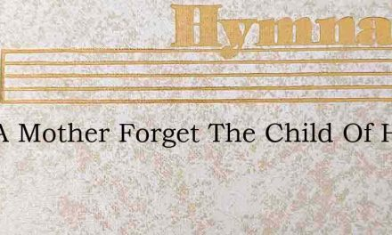 Can A Mother Forget The Child Of Her Lov – Hymn Lyrics
