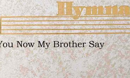 Can You Now My Brother Say – Hymn Lyrics