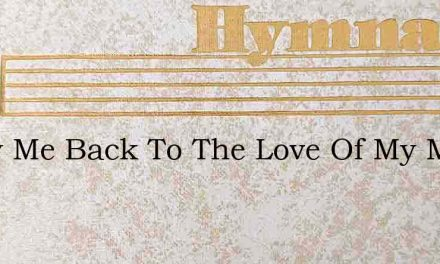 Carry Me Back To The Love Of My Mother – Hymn Lyrics
