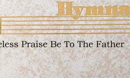 Ceaseless Praise Be To The Father – Hymn Lyrics