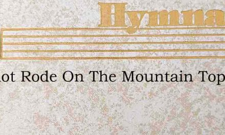 Chariot Rode On The Mountain Top – Hymn Lyrics