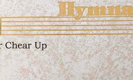 Cheer Chear Up – Hymn Lyrics