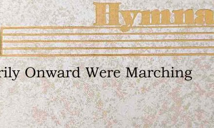 Cheerily Onward Were Marching – Hymn Lyrics