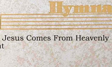 Child Jesus Comes From Heavenly Height – Hymn Lyrics