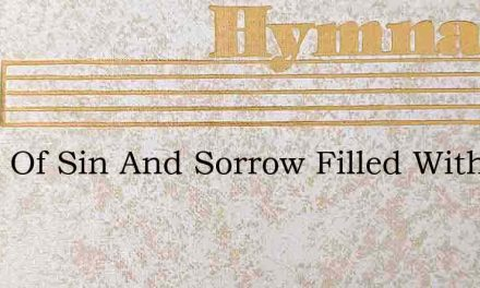 Child Of Sin And Sorrow Filled With Dism – Hymn Lyrics