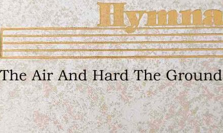 Chill The Air And Hard The Ground – Hymn Lyrics