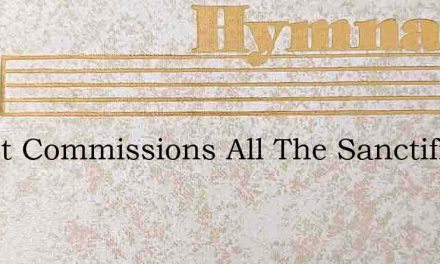 Christ Commissions All The Sanctified – Hymn Lyrics